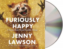 Furiously Happy : A Funny Book About Horrible Things - Jenny Lawson