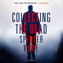 Collecting the dead : a novel - Spencer Kope