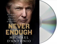 Never Enough : Donald Trump and the Pursuit of Success - Michael D'Antonio