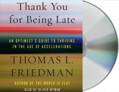 Thank you for being late : an optimist's guide to thriving in the age of accelerations - Thomas L Friedman