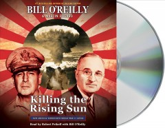 Killing the rising sun : how America vanquished WWII Japan - Bill O'Reilly