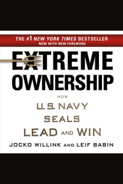 Extreme ownership : how U.S. Navy SEALs lead and win - Jocko Willink