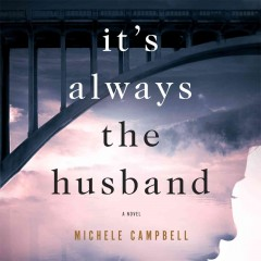 It's always the husband : a novel - Michele Campbell