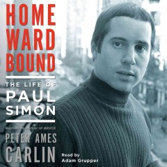 Homeward bound : the life of Paul Simon - Peter Ames Carlin
