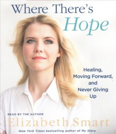 Where There's Hope : Healing, Moving Forward, and Never Giving Up - Elizabeth A Smart