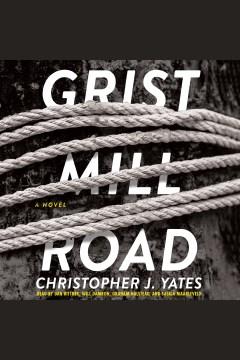 Grist Mill Road : a novel - Christopher J Yates