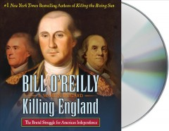 Killing England : the brutal struggle for American independence - Bill O'Reilly
