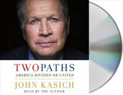 Two paths : America divided or united - John Kasich