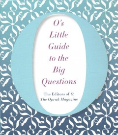 O's Little Guide to the Big Questions -  Oprah Magazine (COR)