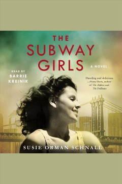 The subway girls : a novel - Susie Orman Schnall