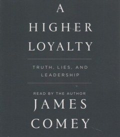 A Higher Loyalty: Truth, Lies and Leadership - James Comey