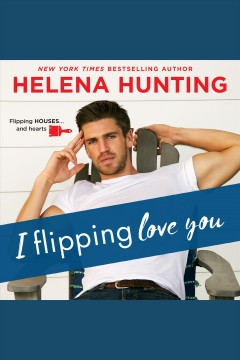 I flipping love you - Helena Hunting