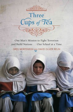 Three cups of tea : one man's mission to promote peace -- one school at a time - Greg Mortenson