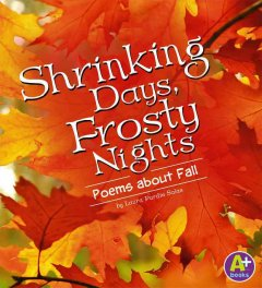 Shrinking days, frosty nights : poems about fall - Laura Purdie Salas