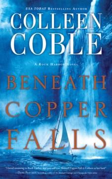 Beneath Copper Falls - Colleen Coble