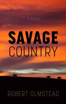 Savage country - Robert Olmstead