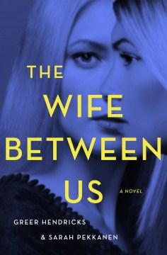 The wife between us - Greer Hendricks