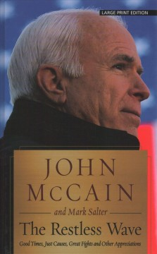 The restless wave : good times, just causes, great fights and other appreciations - John McCain