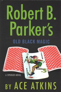 Robert B. Parker's Old black magic : a Spenser novel - Ace Atkins