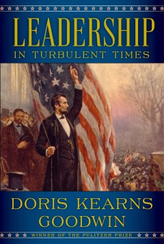 Leadership : In Turbulent Times - Doris Kearns Goodwin
