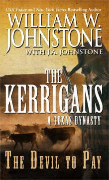 The devil to pay : a Texas dynasty, the Kerrigans - William W Johnstone