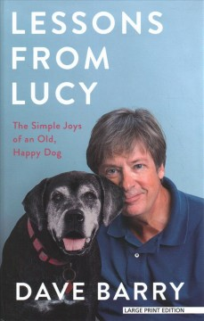 Lessons from Lucy : the simple joys of an old, happy dog - Dave Barry
