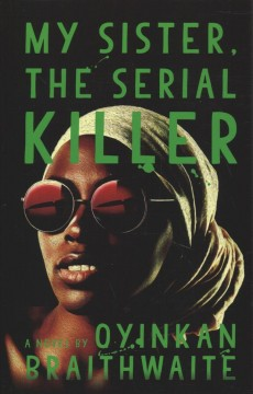 My sister, the serial killer - Oyinkan Braithwaite