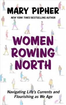 Women rowing North : navigating life's currents and flourishing as we age - Mary Bray Pipher
