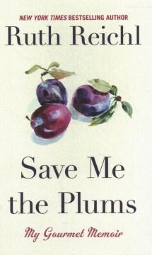 Save me the plums : my gourmet memoir - Ruth Reichl