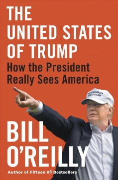 The United States of Trump : how the President really sees America - Bill O'Reilly