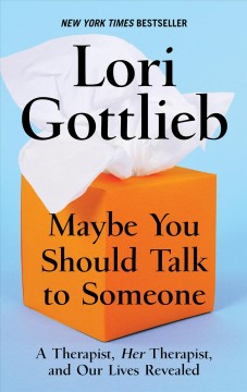 Maybe You Should Talk to Someone : A Therapist, Hertherapist, and Our Lives Revealed - Lori Gottlieb
