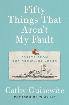 Fifty things that aren't my fault : essays from the grown-up years - Cathy Guisewite