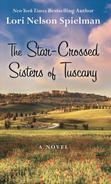 The star-crossed sisters of Tuscany - Lori Nelson Spielman