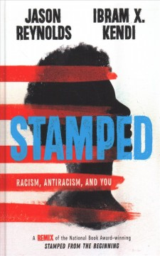 Stamped : racism, antiracism, and you / written by Jason Reynolds ; adapted from Stamped from the beginning by and with an introduction from Ibram X. Kendi - Large Print
