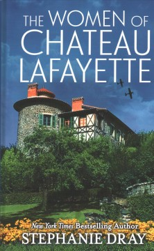 The women of Chateau Lafayette - Stephanie Dray