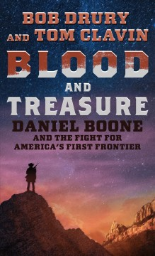Blood and treasure : Daniel Boone and the fight for America's first frontier - Bob Drury
