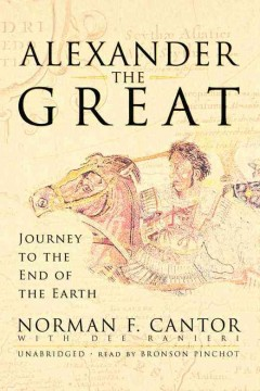 Alexander the Great : journey to the end of the earth - Norman F Cantor