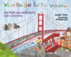 When you look out the window : how Phyllis Lyon and Del Martin built a community - Gayle E Pitman