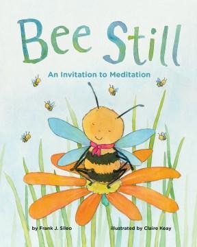 Bee Still : An Invitation to Meditation - Frank J.; Keay Sileo