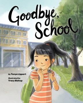 Goodbye, school - Tonya K Lippert