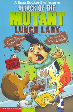 Attack of the Mutant Lunch Lady : A Buzz Beaker Brainstorm - Scott; Smith Nickel