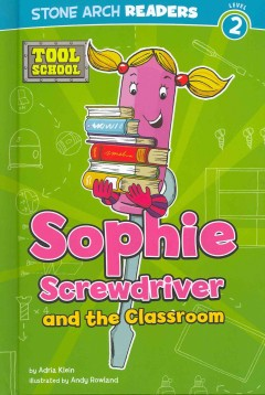 Sophie Screwdriver and the classroom - Adria F. (Adria Fay) Klein