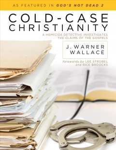 Cold-Case Christianity : A Homicide Detective Investigates the Claims of the Gospels - J. Warner; Strobel Wallace