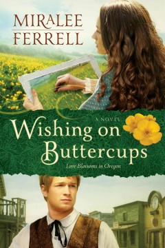 Wishing on buttercups : Love Blossoms in Oregon Series, Book 2. Miralee Ferrell. - Miralee Ferrell
