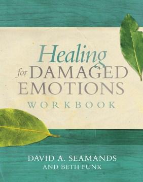 Healing for damaged emotions workbook David A Seamands. - David A Seamands