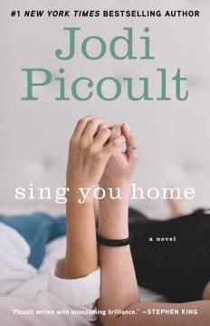 Sing you home : a novel - Jodi Picoult