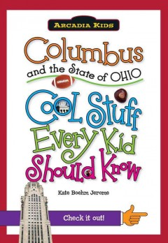 Columbus and the state of Ohio : cool stuff every kid should know - Kate Boehm Jerome