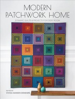 Modern Patchwork Home : Dynamic Quilts & Projects for Every Room - Vivika Hansen (EDT) Denegre