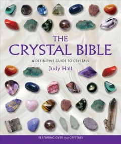 The crystal bible : a definitive guide to crystals - Judy Hall