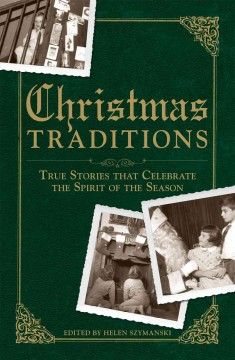 Christmas traditions : true stories that celebrate the spirit of the season
